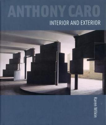 Anthony Caro: Interior and Exterior by Karen Wilkin