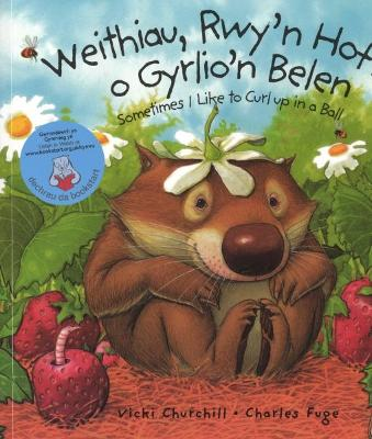 Weithiau, Rwy'n Hoff o Gyrlio'n Belen/Sometimes I like to Curl up in a Ball by Vicki Churchill