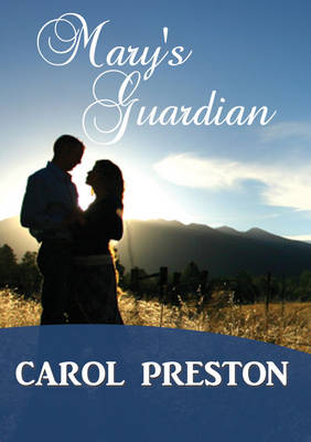 Mary's Guardian by Carol Preston