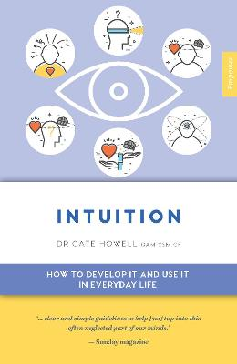 Intuition: How to Develop it and Use it in Everyday Life by Cate Howell