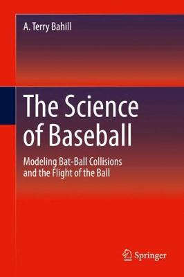 The Science of Baseball by Terry A. Bahill