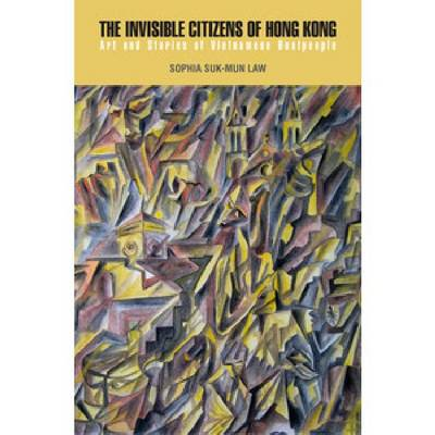 The Invisible Citizens of Hong Kong by Sophia Suk-Mun Law
