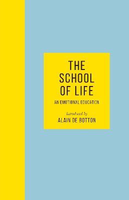 The School of Life: An Emotional Education by Alain de Botton