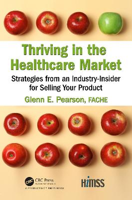 Thriving in the Healthcare Market: Strategies from an Industry-Insider for Selling Your Product book