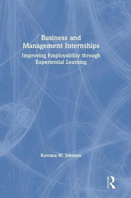 Business and Management Internships: Improving Employability through Experiential Learning book