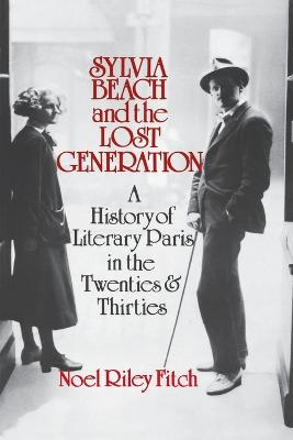 Sylvia Beach and the Lost Generation by Noel Riley Fitch