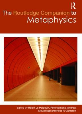 Routledge Companion to Metaphysics by Robin Le Poidevin
