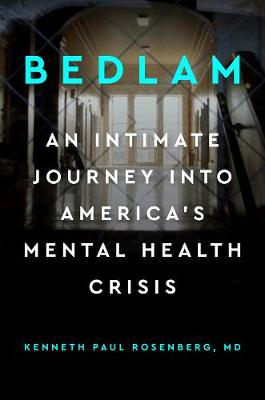 Bedlam: An Intimate Journey into America's Mental Health Crisis by Kenneth Paul Rosenberg