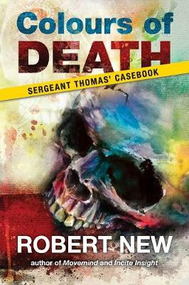 Colours of Death: Sergeant Thomas' Casebook by Newm Robert