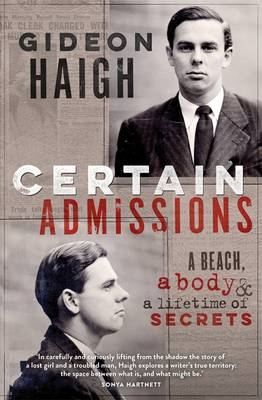 Certain Admissions: A Beach, A Body And A Lifetime Of Secrets by Gideon Haigh