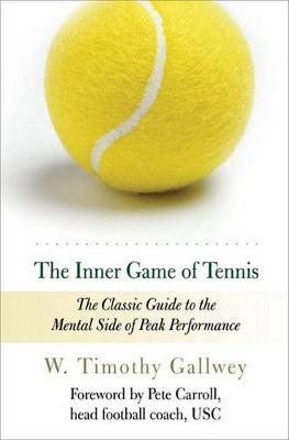 The Inner Game of Tennis by W Timothy Gallwey