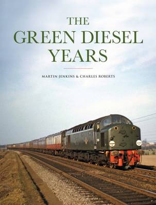 The Green Diesel Years by Martin Jenkins