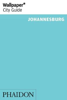 Wallpaper* City Guide Johannesburg 2014 by Phaidon