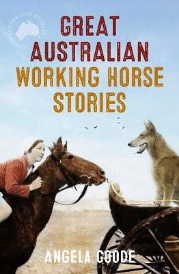 Great Australian Working Horse Stories by Angela Goode