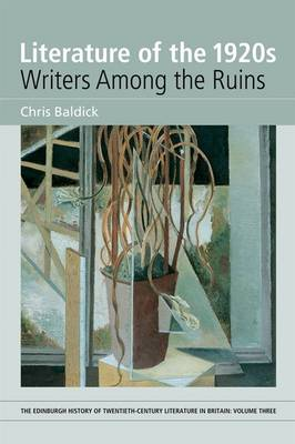 Literature of the 1920s: Writers Among the Ruins by Chris Baldick