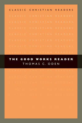 The Good Works Reader by Thomas C. Oden