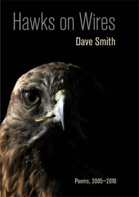 Hawks on Wires: Poems, 2005-2010 by Dave Smith