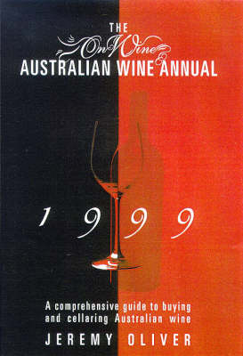 The Onwine Australian Wine Annual: A Comprehensive Guide to Buying and Cellaring Australian Wine: 1999 by Jeremy Oliver