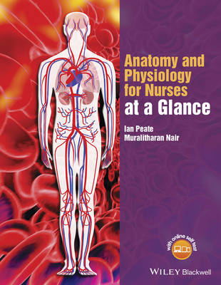 Anatomy and Physiology for Nurses at a Glance by Ian Peate