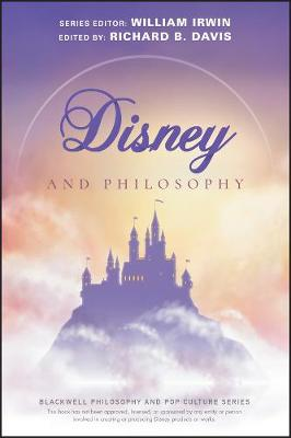 Disney and Philosophy: Truth, Trust, and a Little Bit of Pixie Dust by Richard Brian Davis