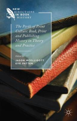 Perils of Print Culture: Book, Print and Publishing History in Theory and Practice by Jason McElligott