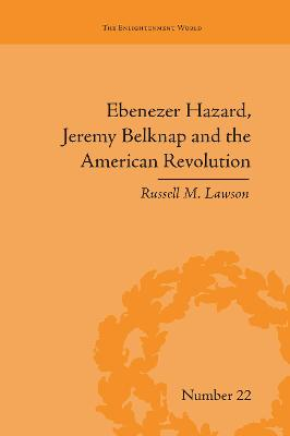 Ebenezer Hazard, Jeremy Belknap and the American Revolution by Russell M. Lawson