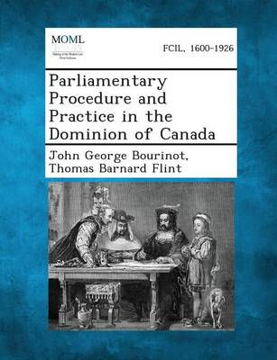 Parliamentary Procedure and Practice in the Dominion of Canada by John George Bourinot