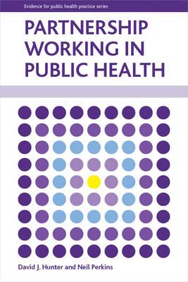 Partnership working in public health by David J. Hunter