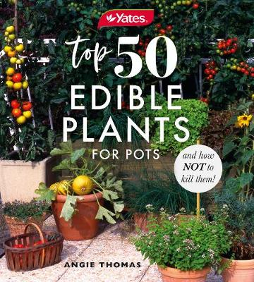 Yates Top 50 Edible Plants for Pots and How Not to Kill Them! book