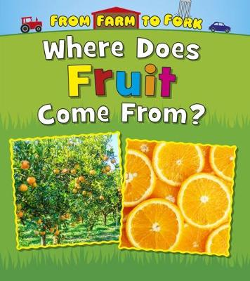 Where Does Fruit Come From? by Linda Staniford