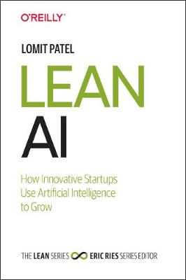 Lean AI: How Innovative Startups Use Artificial Intelligence to Grow by Lomit Patel
