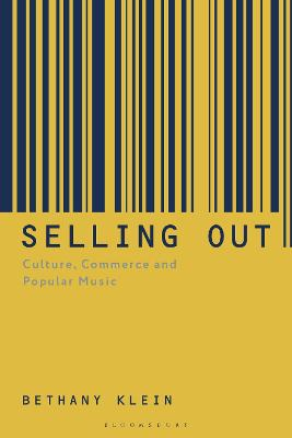 Selling Out: Culture, Commerce and Popular Music by Professor Bethany Klein