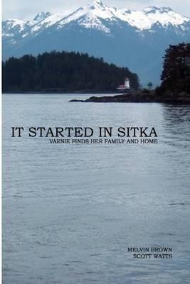 It Started in Sitka by Scott S Watts