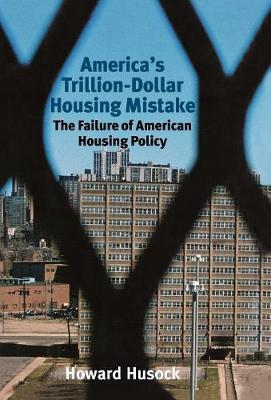 America's Trillion-dollar Housing Mistake by Howard Husock