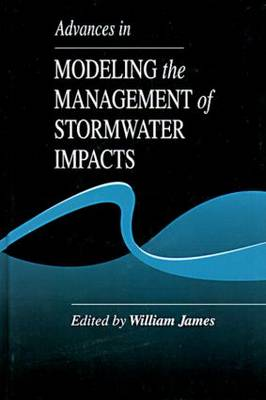 Advances in Modeling the Management of Stormwater Impacts by William James