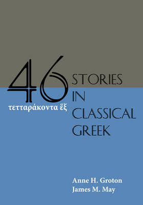 Forty-Six Stories in Classical Greek by Anne H. Groton