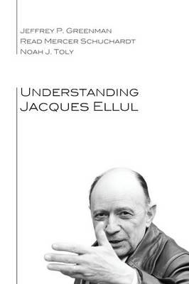 Understanding Jacques Ellul by Jeffrey P. Greenman