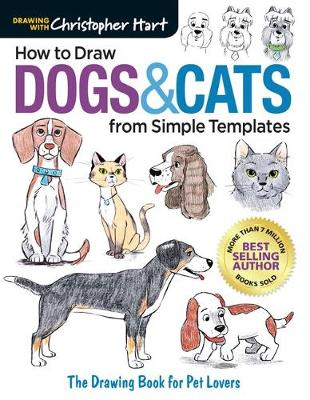 How to Draw Dogs & Cats from Simple Templates: The Drawing Book for Pet Lovers by Christopher Hart