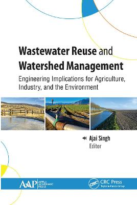 Wastewater Reuse and Watershed Management: Engineering Implications for Agriculture, Industry, and the Environment by Ajai Singh