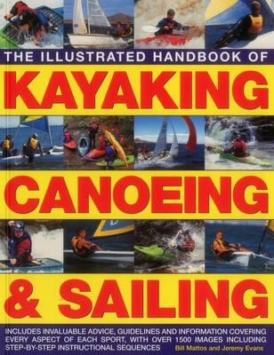 Illustrated Handbook of Kayaking, Canoeing & Sailing by Mattos Bill & Evans Jeremy