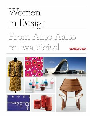 Women in Design: From Aino Aalto to Eva Zeisel by Charlotte Fiell