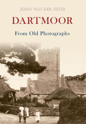 Dartmoor From Old Photographs by John van der Kiste