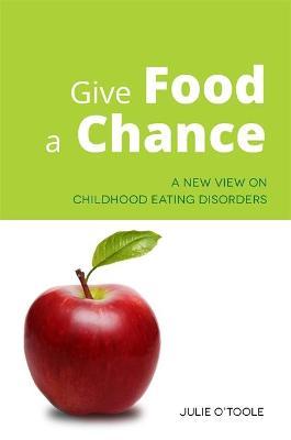 Give Food a Chance by Julie O'Toole
