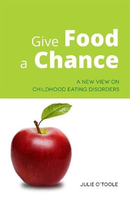 Give Food a Chance by Julie O'Toole