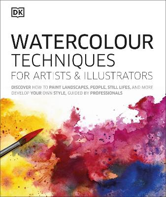 Watercolour Techniques for Artists and Illustrators: Discover how to paint landscapes, people, still lifes, and more. by DK