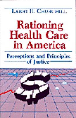 Rationing Health Care in America by Larry R. Churchill