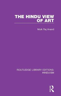 The Hindu View of Art by Mulk Raj Anand