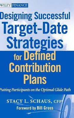 Designing Successful Target-Date Strategies for Defined Contribution Plans by Stacy L. Schaus
