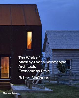The Work of MacKay-Lyons Sweetapple Architects by Robert McCarter
