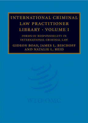 International Criminal Law Practitioner Library: Volume 1, Forms of Responsibility in International Criminal Law International Criminal Law Practitioner Library Forms of Responsibility in International Criminal Law v. 1 by Gideon Boas